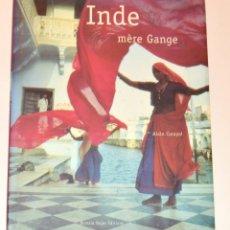 Libros de segunda mano: ALAÍN CARAYOL - INDE MÉRE GANGE - INDIA MADRE GANGES - ROMIN PAGÉS ED.. Lote 173884923