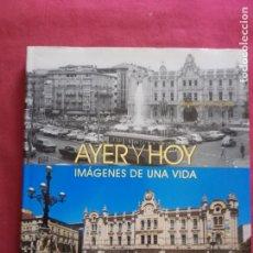Libros de segunda mano: AYER Y HOY. IMÁGENES DE UNA VIDA. BERNARDO RIEGO AMÉZAGA.. Lote 174187538