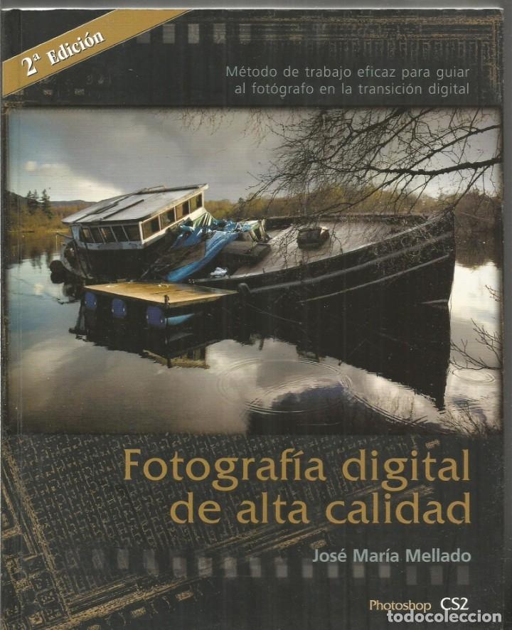 JOSE MARIA MELLADO. FOTOGRAFIA DIGITAL DE ALTA CALIDAD. PHOTOSHOP CS2 (Libros de Segunda Mano - Bellas artes, ocio y coleccionismo - Diseño y Fotografía)