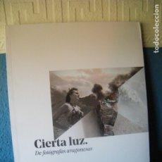 Libros de segunda mano: CIERTA LUZ. DE FOTÓGRAFAS ARAGONESAS - LA LONJA (EXP: 22 ENERO - 23 ABRIL 2019) - AYUNT. DE ZARAGOZA. Lote 175218470