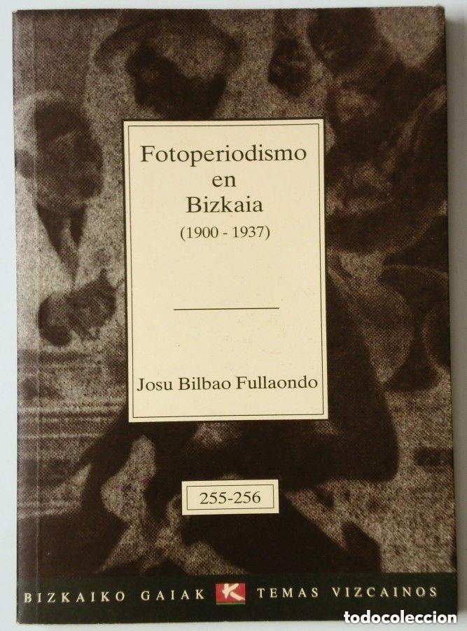 FOTOPERIODISMO EN BIZKAIA (1900 - 1937) (Libros de Segunda Mano - Bellas artes, ocio y coleccionismo - Diseño y Fotografía)