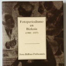 Libros de segunda mano: FOTOPERIODISMO EN BIZKAIA (1900 - 1937). Lote 175835977