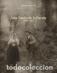 MANUELA ALONZO LAZA: JULIO GARCÍA DE LA PUENTE. ED. CANTABRIA TRADICIONAL (2005). (Libros de Segunda Mano - Bellas artes, ocio y coleccionismo - Diseño y Fotografía)