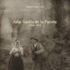 Libros de segunda mano: MANUELA ALONZO LAZA: JULIO GARCÍA DE LA PUENTE. ED. CANTABRIA TRADICIONAL (2005).. Lote 195353096
