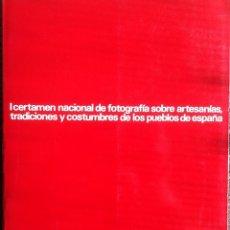 Libros de segunda mano: I CERTAMEN NACIONAL DE FOTOGRAFIA SOBRE ARTESANIAS TRADICIONES Y COSTUMBRES DE LOS PUEBLOS DE ESPAÑA. Lote 177847508