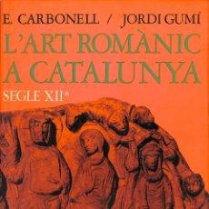 Libros de segunda mano: L'ART ROMÀNTIC A CATALUNYA. SEGLE XII - E. CARBONELL / JORDI GUMÍ - EDICIONS 62 / BARCELONA. Lote 178699942