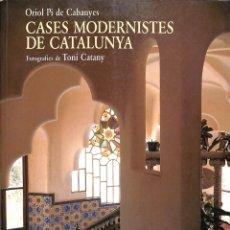 Libros de segunda mano: CASES MODERNISTES DE CATALUNYA - ORIOL PI DE CABANYES I TONI CATANY - EDICIONS 62 - VIDA I COSTUMS D. Lote 178705000
