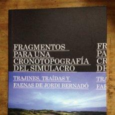 Libros de segunda mano: FRAGMENTOS PARA UNA CRONOTOPOGRAFÍA DEL SIMULACRO. TRAJINES, TRAÍDAS Y FAENAS DE JORDI BERNADO. Lote 179030458
