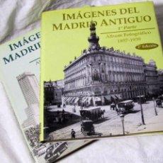Libros de segunda mano: IMÁGENES DEL MADRID ANTIGUO 1ª + 2ª PARTE, 2 TOMOS 1858-1936, 1930-1965. Lote 179042545