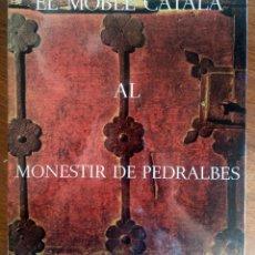 Libros de segunda mano: A.ESCUDERO. J. MAINAR. EL MOBLE CATALÀ AL MONESTIR DE PEDRALBES. BARCELONA 1976. MUEBLE ANTIGUO. Lote 179247722