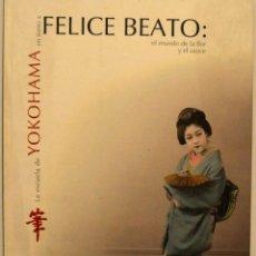 Libros de segunda mano: FELICE BEATO : EL MUNDO DE LA FLOR Y EL SAUCE - ESCUELA YOKOHAMA - ALBÚMINAS - JAPON S. XIX. Lote 179518655