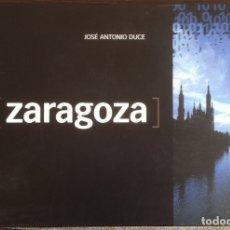Libros de segunda mano: ZARAGOZA - JOSÉ ANTONIO DUCE - AYUNTAMIENTO DE ZGZA. CAJA INMACULADA 2003. Lote 181424432