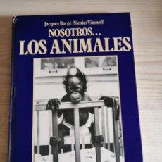Libros de segunda mano: NOSOTROS .. LOS ANIMALES - JACQUES BORGE-NICOLAS VIASNOFF. Lote 181897726
