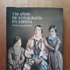 Libros de segunda mano: 150 AÑOS DE FOTOGRAFIA EN ESPAÑA, PUBLIO LOPEZ MONDEJAR, LUNWERG, 2000. Lote 182619801