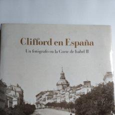 Libros de segunda mano: CLIFFORD EN ESPAÑA . UN FOTÓGRAFO EN LA CORTE DE ISABEL II . ... VIAJES POR ESPAÑA. Lote 182865668