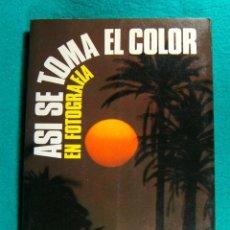 Libros de segunda mano: ASI SE TOMA EL COLOR EN FOTOGRAFIA-JERRY YULSMAN-FACTORES OPTICOS, FISICOS, MECANICOS...-1979. . Lote 182887826
