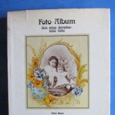 Libros de segunda mano: FOTO ALBUM. SUS AÑOS DORADOS. 1858 - 1920. ELLEN MAAS. FOTOGGRAFIA GUSTAVO GILI 1982. Lote 183664342