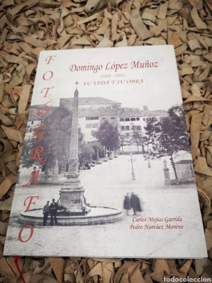 DOMINGO LÓPEZ MUÑOZ 1848 1921 SU VIDA Y SU OBRA, FOTÓGRAFO (Libros de Segunda Mano - Bellas artes, ocio y coleccionismo - Diseño y Fotografía)
