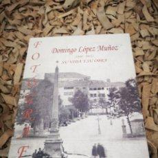 Libros de segunda mano: DOMINGO LÓPEZ MUÑOZ 1848 1921 SU VIDA Y SU OBRA, FOTÓGRAFO. Lote 183809723