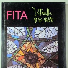 Libros de segunda mano: FITA, DOMÈNEC - VILA-GRAU, JOAN - CARBÓ, XAVIER - FITA. VITRALLS 1956-1987 - FIGUERES 1988 - IL·LUST. Lote 183812277