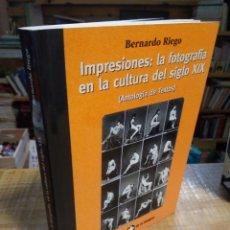 Libros de segunda mano: IMPRESIONES. LA FOTOGRAFÍA EN LA CULTURA DEL SIGLO XIX. BERNARDO RIEGO. Lote 185960960