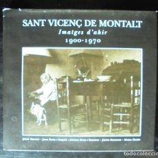 Libros de segunda mano: SANT VICENÇ DE MONTALT IMATGES D'AHIR 1900-1970 1A ED 2000 JORDI BRUNET, JOAN BUCH I BAQUÉS, ANTONI . Lote 186247865
