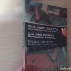 Libros de segunda mano: IGUALMENTE DIFERENTES: OBJETOS COTIDIANOS DE TODO EL MUNDO (NUEVO, PRECINTADO). Lote 229540185