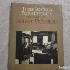 Libros de segunda mano: THREE SECONDS FROM ETERNITY. PHOTOGRAPHS BY ROBERT DOISNEAU DOISNEAU ROBERT.FOTOGRAFIA.. Lote 192073407