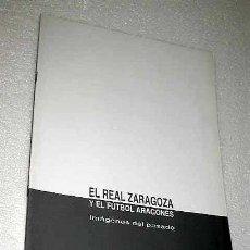 Libri di seconda mano: EL REAL ZARAGOZA Y EL FÚTBOL ARAGONÉS. IMÁGENES DEL PASADO. GERARDO SANCHO. RESERVADO PARA P*****N. Lote 193626452