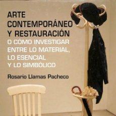 Libros de segunda mano: ARTE CONTEMPORÁNEO Y RESTAURACIÓN O CÓMO INVESTIGAR ENTRE LO MATERIAL - ROSARIO LLAMAS PACHECO. Lote 194487788