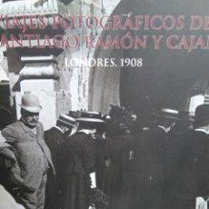 Libros de segunda mano: VIAJES FOTOGRÁFICOS DE SANTIAGO RAMÓN Y CAJAL. LONDRES 1908 POR J.A. HERNÁNDEZ LATAS. Lote 194674675