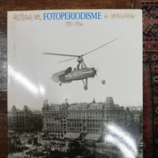 Libros de segunda mano: HISTÒRIA DEL FOTOPERIODISME A CATALUNYA 1885-1976. Lote 194684670