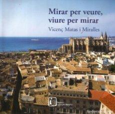 Libros de segunda mano: MIRAR PER VEURE, VIURE PER MIRAR. VICENÇ MATAS I MIRALLES. Lote 194988510