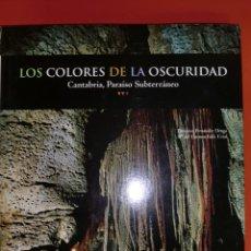 Libros de segunda mano: LOS COLORES DE LA OSCURIDAD, CANTABRIA, PARAÍSO SUBTERRÁNEO. Lote 195238953
