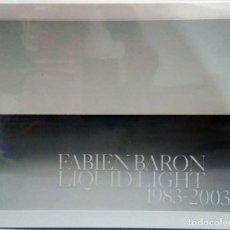 Libros de segunda mano: FABIEN BARON - LIQUID LIGHT 1983-2003. STEIDLDANGIN, 2008.. Lote 195281415