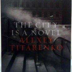 Libros de segunda mano: ALEXEY TITARENKO - THE CITY IS A NOVEL. DAMIANI, 2015.. Lote 195282896