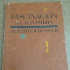 Libros de segunda mano: FASCINACION LA ALHAMBRA. ALBERTO SCHOMMER. Lote 195469767