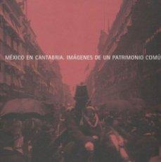 Libros de segunda mano: MÉXICO EN CANTABRIA. IMÁGENES DE UN PATRIMONIO COMÚN. / CATÁLOGO DE LA EXPOSICIÓN 2006. Lote 195549188