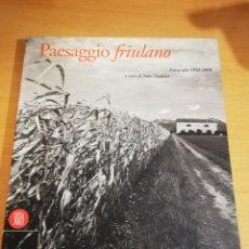Libros de segunda mano: PAESSAGGIO FRIULANO. FOTOGRAFIE 1850 - 2000. A CURA DI ITALO ZANNIER. Lote 196757696