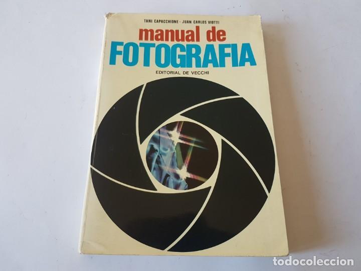 MANUAL DE FOTOGRAFÍA - TANI CAPACCHIONE / JUAN CARLOS VIOTTI - ED. DE VECCHI 1975 (Libros de Segunda Mano - Bellas artes, ocio y coleccionismo - Diseño y Fotografía)