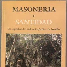 Libros de segunda mano: MANUEL GÓMEZ ANUARBE - MASONERÍA Y SANTIDAD. LOS CAPRICHOS DE GAUDI EN LOS JARDINES DE COMILLAS. Lote 197993005