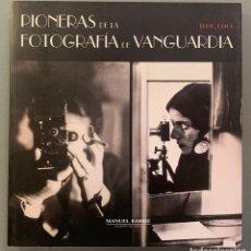 Libros de segunda mano: PIONERAS DE LA FOTOGRAFÍA DE VANGUARDIA (1920-1940). Lote 198408791