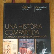 Libros de segunda mano: ROCA UNA HISTÒRIA COMPARTIDA. LA MARCA A TRAVÈS DE LA COMUNICACIÓ. AÑO 2017. Lote 199836708