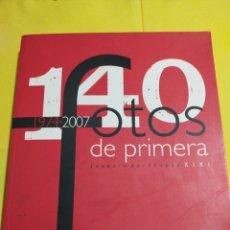 Libros de segunda mano: 140 FOTOS DE PRIMERA 1974-2007 JOAQUIN HERNANDEZ KIKI. Lote 200180802