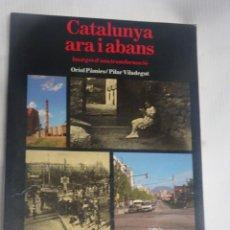 Libros de segunda mano: CATALUNYA ARA I ABANS. IMATGES D'UNA TRANSFORMACIÓ, DE ORIOL PÁMIES I PILAR VILAREGUT. Lote 200827171
