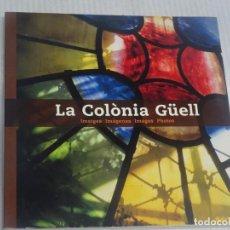 Libros de segunda mano: ANTONI GAUDÍ ,FOTOGRAFÍA COLONIA GÜELL, RICARD PLA - PERE VIVAS, MUY ILUSTRADO , VER FOTOS. Lote 264702849