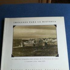 Libros de segunda mano: IMÁGENES PARA LA HISTORIA FOTOGRÁFIAS ANTIGUAS DE LA PROVINCIA DE CÁDIZ J LAUREN Y CIA 1866-1879. Lote 202432937