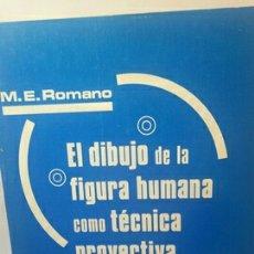 Libros de segunda mano: EL DIBUJO DE LA FIGURA HUMANA COMO TÉCNICA PROYECTIVA DE M. A. ROMANO. Lote 203214862