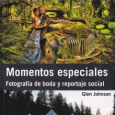 Libros de segunda mano: MOMENTOS ESPECIALES : FOTOGRAFÍA DE BODA Y REPORTAJE SOCIAL / GLEN JOHNSON. Lote 203851468