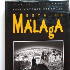 Libros de segunda mano: ESTA ES MÁLAGA / JOSÉ ANTONIO BERROCAL. FOTOGRAFÍAS DE UNA CIUDAD PARA LOS AÑOS 90. Lote 204363026